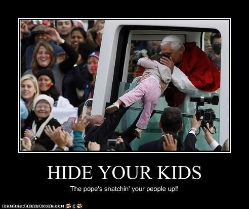 bed intruder catholics hide your kids kids Memes pope Pope Benedict XVI - 4052710144