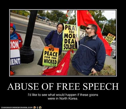 ABUSE OF FREE SPEECH I'd like to see what would happen if these goons were in North Korea.