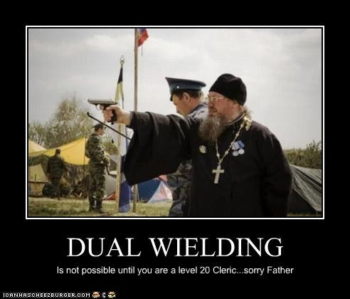 DUAL WIELDING Is not possible until you are a level 20 Cleric...sorry Father