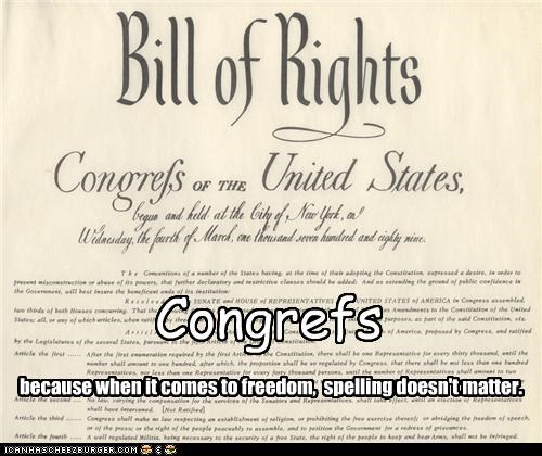 Congrefs because when it comes to freedom, spelling doesn't matter.