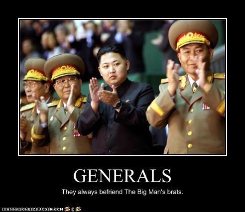 GENERALS They always befriend The Big Man's brats.