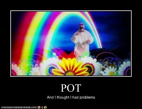 POT And I thought I had problems