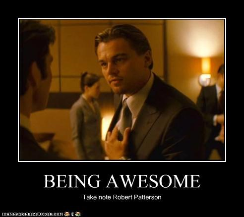 BEING AWESOME Take note Robert Patterson