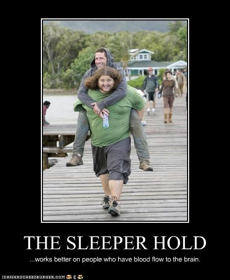 THE SLEEPER HOLD ...works better on people who have blood flow to the brain.