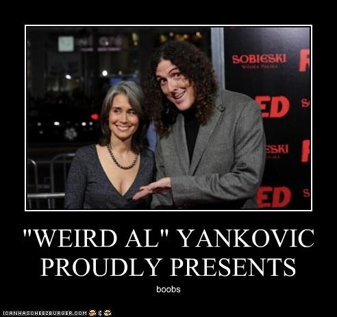 """WEIRD AL"" YANKOVIC PROUDLY PRESENTS boobs"