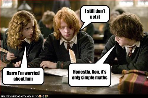 Harry I'm worried about him I still don't get it Honestly, Ron, it's only simple maths