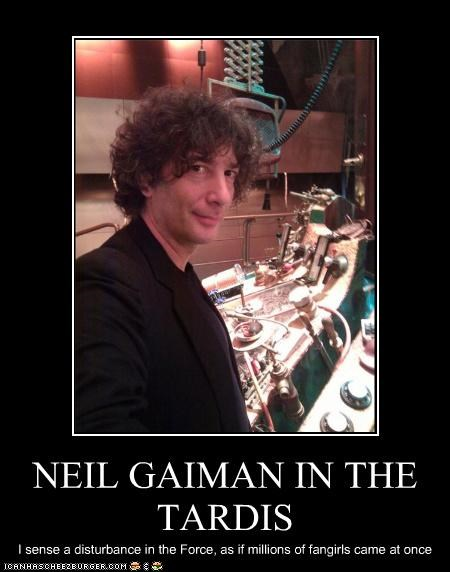 NEIL GAIMAN IN THE TARDIS I sense a disturbance in the Force, as if millions of fangirls came at once