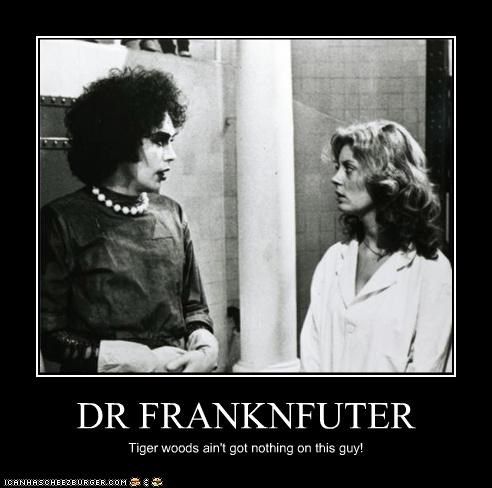 DR FRANKNFUTER Tiger woods ain't got nothing on this guy!