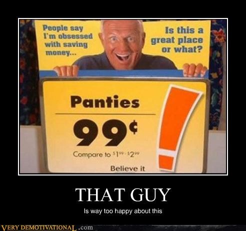 deals,excitement,hilarious,old people,panties,that guy,wtf