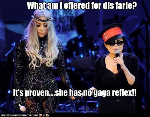 What am I offered for dis farie? It's proven....she has no gaga reflex!!
