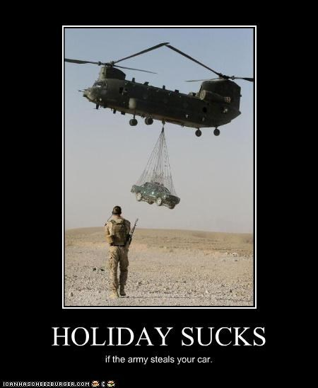 HOLIDAY SUCKS if the army steals your car.