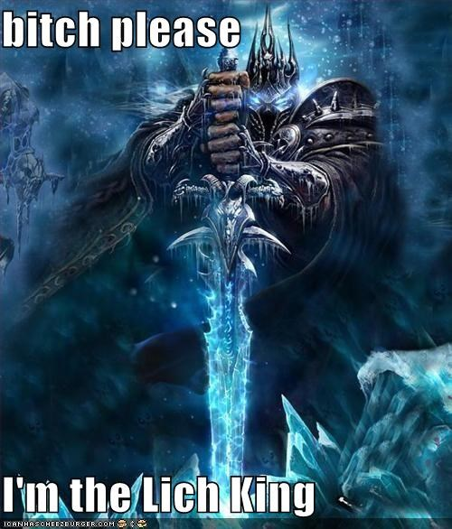 Bitch Please Im The Lich King Cheezburger Funny Memes Funny