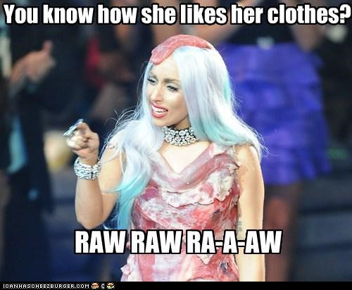 You know how she likes her clothes? RAW RAW RA-A-AW