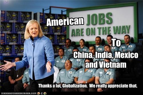 American To China, India, Mexico and Vietnam Thanks a lot, Globalization. We really appreciate that.