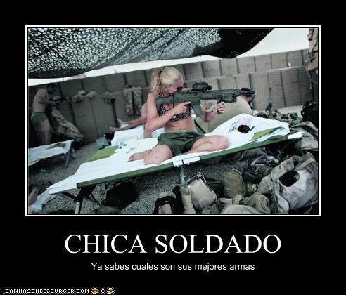 CHICA SOLDADO Ya sabes cuales son sus mejores armas