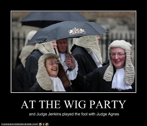 AT THE WIG PARTY and Judge Jenkins played the fool with Judge Agnes