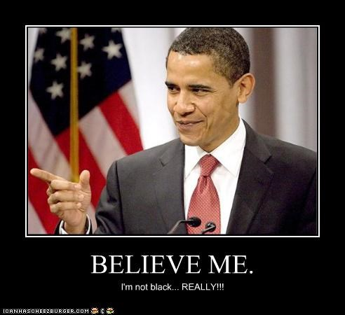 BELIEVE ME. I'm not black... REALLY!!!