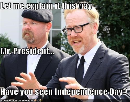 adam savage,independence day,jamie hyneman,lolz,mythbusters,president