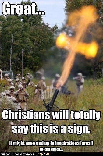Great... Christians will totally say this is a sign. It might even end up in inspirational email messages...
