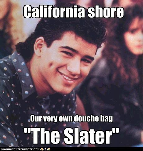 "California shore Our very own douche bag ""The Slater"""