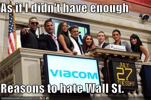jersey shore,lolz,money,mtv,reality tv,Wall Street,wtf