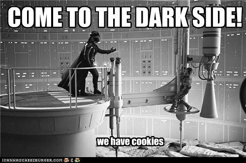 COME TO THE DARK SIDE! we have cookies