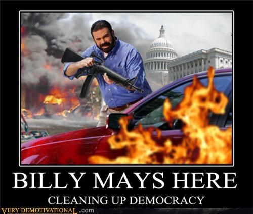awesome,Billy Mays,democracy,fire,guns,politics
