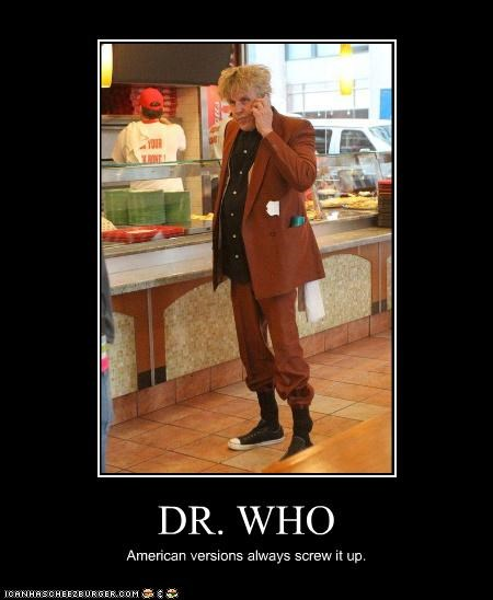 DR. WHO American versions always screw it up.