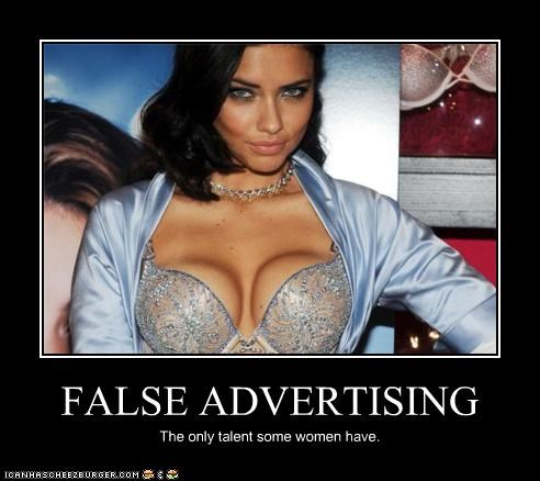 FALSE ADVERTISING The only talent some women have.