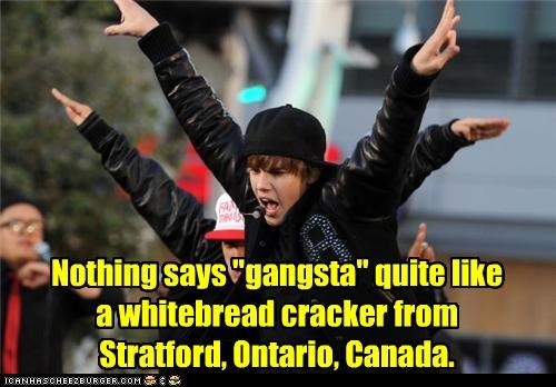 "yo Nothing says ""gangsta"" quite like a whitebread cracker from Stratford, Ontario, Canada."