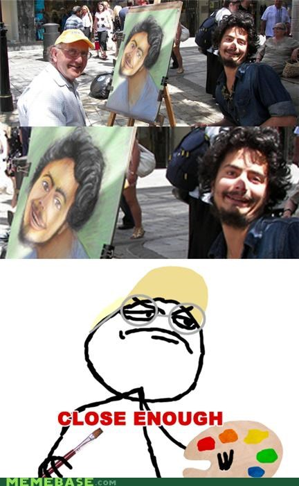 artist Close Enough close enough guy derp Memes portrait - 4101716224