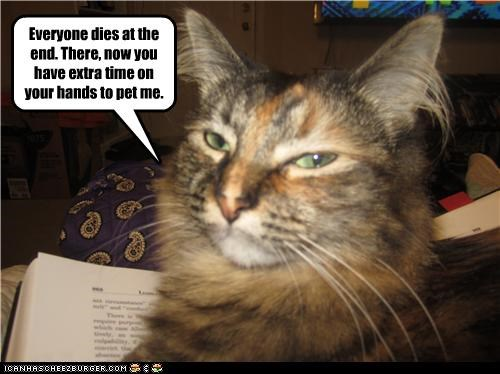 at the end,book,caption,captioned,cat,dies,end,everyone,extra time,me,pet,spoiler,time on your hands