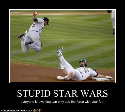 STUPID STAR WARS everyone knows you can only use the force with your feet