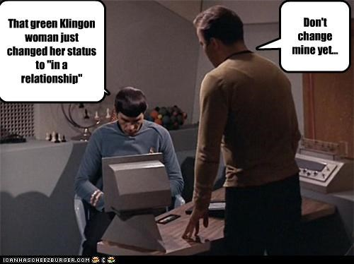 "That green Klingon woman just changed her status to ""in a relationship"" Don't change mine yet..."