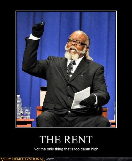 THE RENT Not the only thing that's too damn high