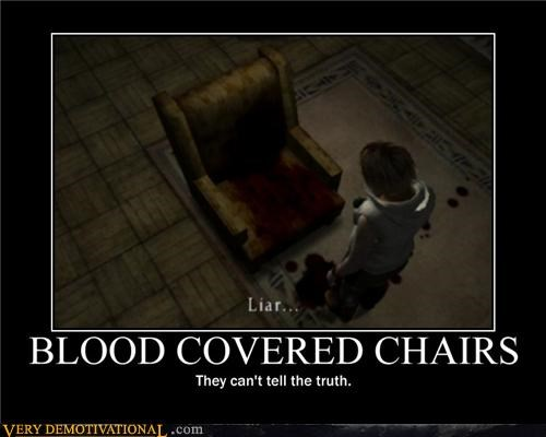 Blood,hilarious,liars,modern living,silent hill,truth,video games,wtf
