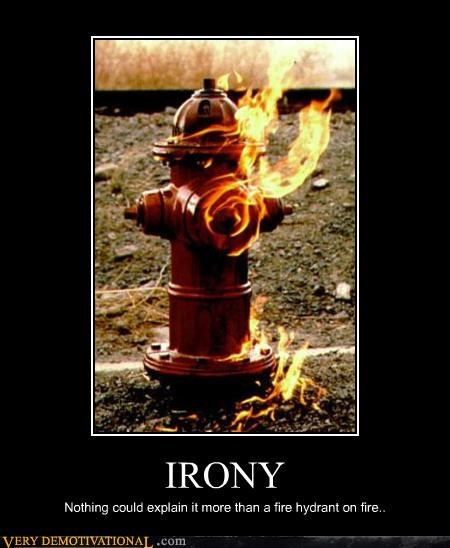IRONY Nothing could explain it more than a fire hydrant on fire..