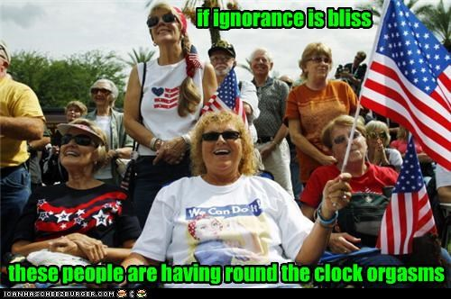 if ignorance is bliss these people are having round the clock orgasms