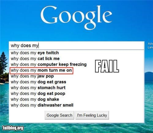 Autocomplete Me,eww,failboat,google,gross,mothers,search,turn ons