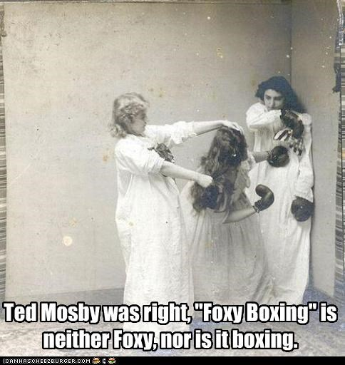 "Ted Mosby was right, ""Foxy Boxing"" is neither Foxy, nor is it boxing."