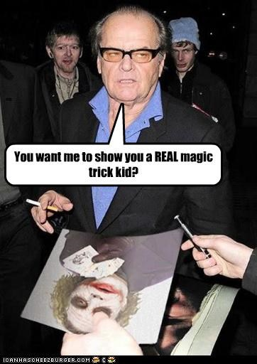 You want me to show you a REAL magic trick kid?