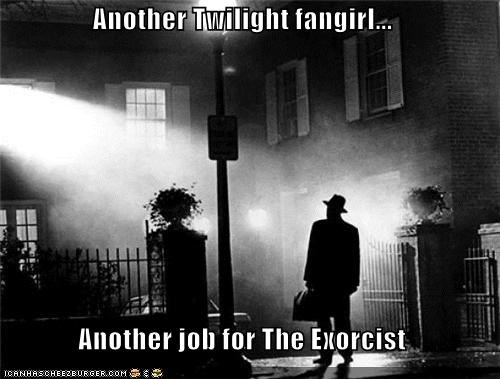 Another Twilight fangirl... Another job for The Exorcist