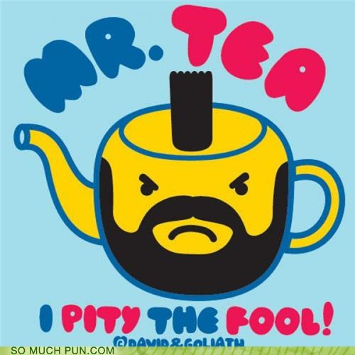 black catchphrase comparison gunpowder I pity the fool mr mr t tea the a-team