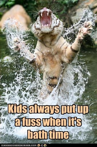 always,bath,caption,captioned,do not want,fuss,kids,tiger,time,upset,water