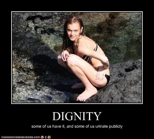 DIGNITY some of us have it, and some of us urinate publicly