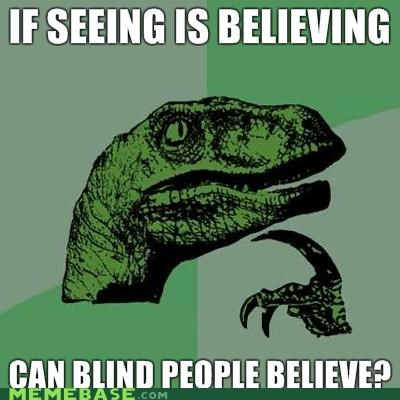 blind people,Memes,philosoraptor