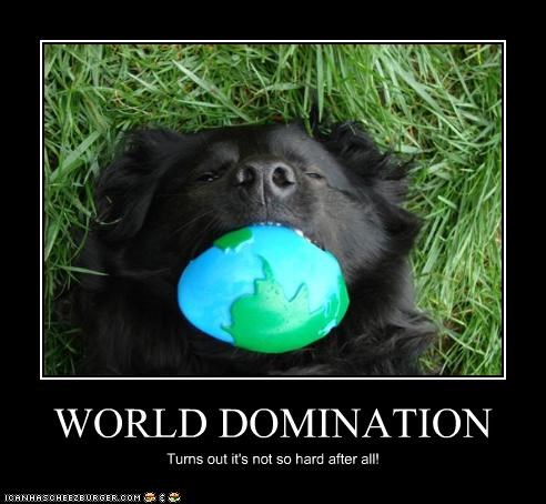 WORLD DOMINATION Turns out it's not so hard after all!