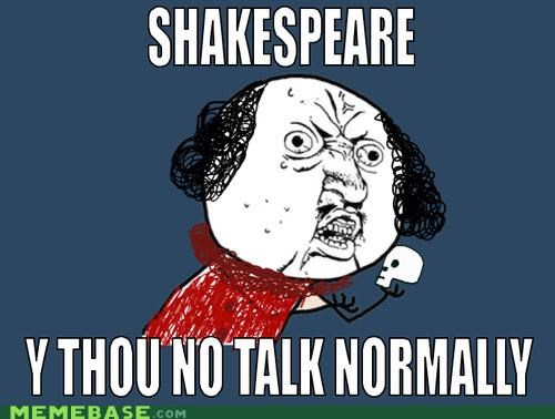 forsooth,shakespeare,Y U No Guy