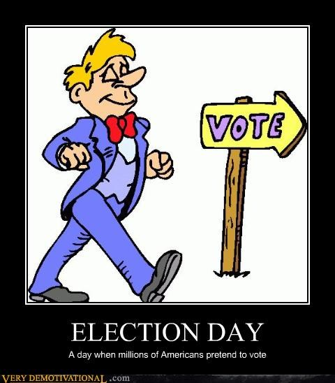 democracy,democracy-doesnt-work,election day,jk,just-kidding-relax,November 2nd,sad but true,voting