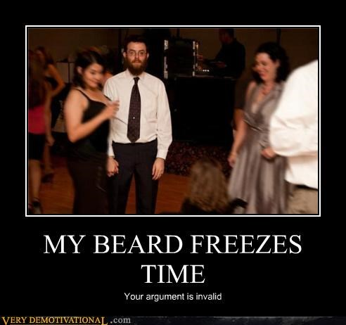 MY BEARD FREEZES TIME Your argument is invalid